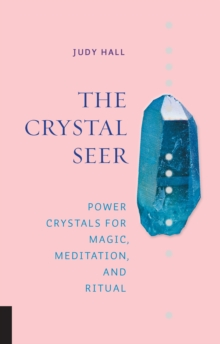 The Crystal Seer : Power Crystals for Magic, Meditation & Ritual, Hardback Book