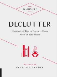 10-Minute Declutter : Hundreds of Tips to Organize Every Room of Your House, Hardback Book