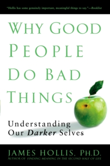 Why Good People Do Bad Things : Understanding Our Darker Selves, Paperback / softback Book