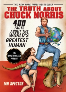 The Truth About Chuck Norris : 400 Facts About the World's Greatest Human, Paperback Book