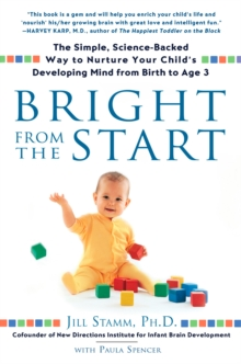 Bright from the Start : The Simple, Science-Backed Way to Nurture Your Child's Developing Mind from Birth to Age 3, Paperback / softback Book