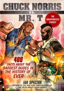 Chuck Norris Vs Mr. T : 400 Facts About the Baddest Dudes in the History of Ever, Paperback Book