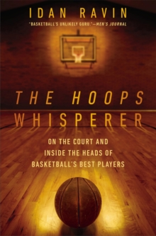 The Hoops Whisperer : On the Court and Inside the Heads of Basketball's Best Players, Paperback / softback Book