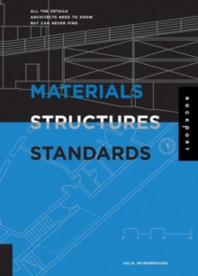 Materials, Structures, and Standards : All the Details Architects Need to Know but Can Never Find, Paperback Book