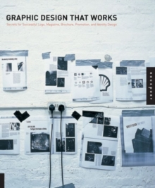 Graphic Design That Works : Secrets for Successful Logo, Magazine, Brochure, Promotion, and Identy Design, Paperback Book