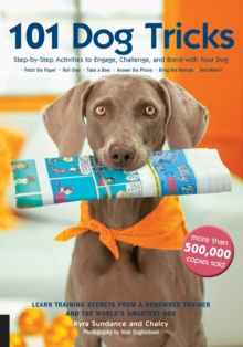 101 Dog Tricks : Step by Step Activities to Engage, Challenge, and Bond with Your Dog, Paperback / softback Book