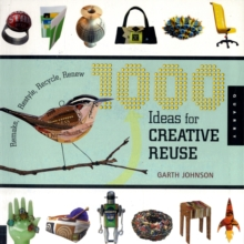 1000 Ideas for Creative Reuse : Remake, Restyle, Recycle, Renew, Paperback / softback Book