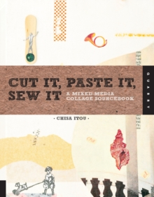 Cut it, Paste it, Sew it : A Mixed-Media Collage Sourcebook, Paperback / softback Book
