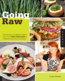 Going Raw : Everything You Need to Start Your Own Raw Food Diet and Lifestyle Revolution at Home, Paperback Book