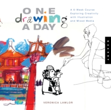 One Drawing a Day : A 6-week Course Exploring Creativity with Illustration and Mixed Media, Paperback Book