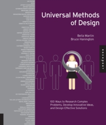 Universal Methods of Design : 100 Ways to Research Complex Problems, Develop Innovative Ideas, and Design Effective Solutions, Hardback Book