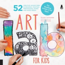Art Lab for Kids : 52 Creative Adventures in Drawing, Painting, Printmaking, Paper, and Mixed Media-For Budding Artists of All Ages, Paperback / softback Book