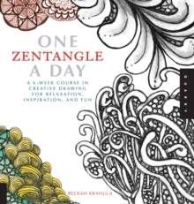 One Zentangle A Day : A 6-Week Course in Creative Drawing for Relaxation, Inspiration, and Fun, Paperback / softback Book