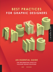 Best Practices for Graphic Designers, Packaging : An Essential Guide for Implementing Effective Package Design Solutions, Paperback / softback Book