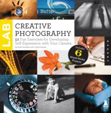 Creative Photography Lab : 52 Fun Exercises for Developing Self-Expression with Your Camera.  Includes 6 Mixed-Media Projects, Paperback / softback Book