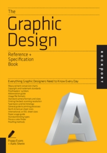 The Graphic Design Reference & Specification Book : Everything Graphic Designers Need to Know Every Day, Paperback Book