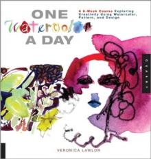 One Watercolor a Day : A 6-Week Course Exploring Creativity Using Watercolor, Pattern, and Design, Paperback Book