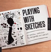Playing with Sketches : 50 Creative Exercises for Designers and Artists, Paperback Book