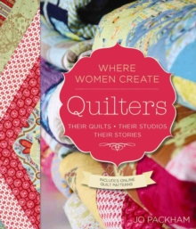 Quilters, Their Quilts, Their Studios, Their Stories : With Access to More Than 80 Online Quilt Patterns, Paperback / softback Book