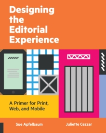 Designing the Editorial Experience : A Primer for Print, Web, and Mobile, Paperback / softback Book