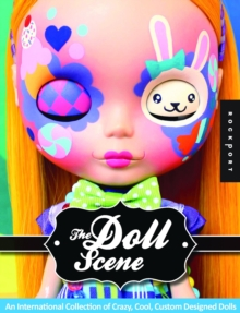 The Doll Scene : An International Collection of Crazy, Cool, Custom-Designed Dolls, Paperback Book