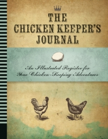 The Chicken Keeper's Journal : An Illustrated Register for Your Chicken Keeping Adventures, Paperback Book