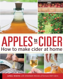 Apples to Cider : How to Make Cider at Home, Paperback / softback Book