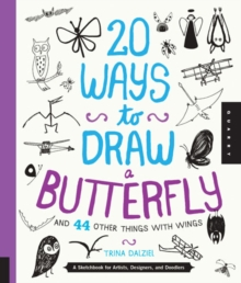 20 Ways to Draw a Butterfly and 44 Other Things with Wings : A Sketchbook for Artists, Designers, and Doodlers, Paperback / softback Book