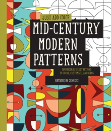Just Add Color: Mid-Century Modern Patterns : 30 Original Illustrations to Color, Customize, and Hang, Paperback / softback Book