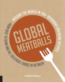 Global Meatballs : Around the World in 100+ Boundary-Breaking Recipes, From Beef to Bean and All Delicious Things in Between, Paperback / softback Book