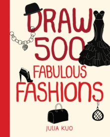 Draw 500 Fabulous Fashions : A Sketchbook for Artists, Designers, and Doodlers, Paperback Book
