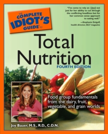 Complete Idiot's Guide to Total Nutrition : Food Group Fundamentals from the Dairy, Fruit, Vegetable, and Grain Worlds, Paperback Book