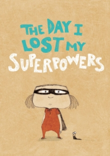 The Day I Lost My Superpowers, Hardback Book