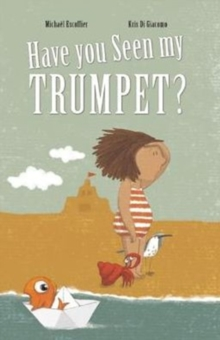 Have You Seen My Trumpet?, Hardback Book
