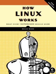 How Linux Works, 2nd Edition, Paperback Book