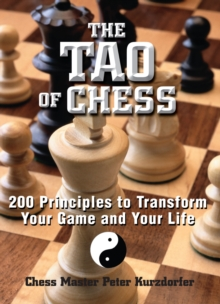 The Tao Of Chess : 200 Principles to Transform Your Game and Your Life, Paperback / softback Book
