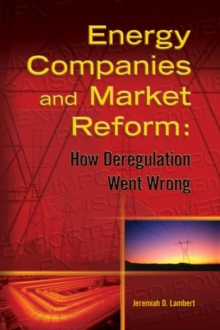 Energy Companies and Market Reform : How Deregulation Went Wrong, Hardback Book
