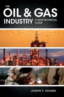 The Oil & Gas Industry : A Nontechnical Guide, Hardback Book