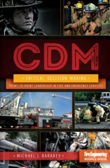 Critical Decision Making : Point-to-Point Leadership in Fire and Emergency Services, Hardback Book
