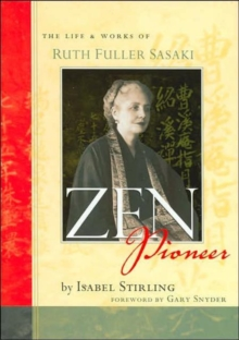 ZEN Pioneer : The Life and Works of Ruth Fuller Sasaki, Hardback Book