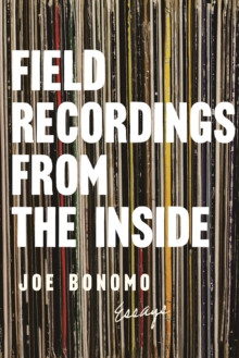 Field Recordings from the Inside : Essays, Paperback / softback Book