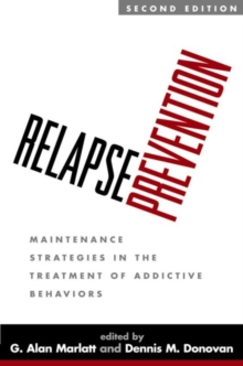 Relapse Prevention, Second Edition : Maintenance Strategies in the Treatment of Addictive Behaviors, Hardback Book