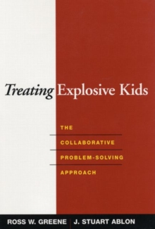 Treating Explosive Kids : The Collaborative Problem-Solving Approach, Hardback Book