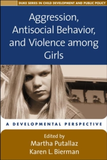 Aggression, Antisocial Behavior, and Violence Among Girls : A Developmental Perspective, Paperback / softback Book