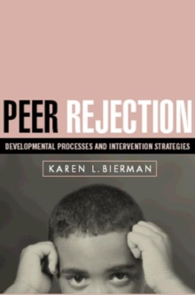 Peer Rejection : Developmental Processes and Intervention Strategies, Paperback / softback Book