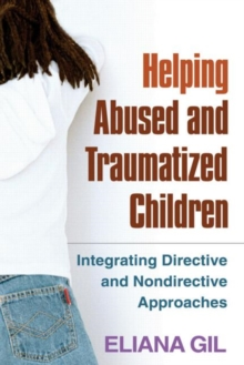 Helping Abused and Traumatized Children : Integrating Directive and Nondirective Approaches, Hardback Book