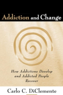 Addiction and Change : How Addictions Develop and Addicted People Recover, Paperback Book