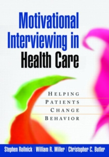 Motivational Interviewing in Health Care : Helping Patients Change Behavior, Paperback Book