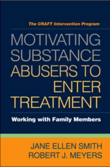 Motivating Substance Abusers to Enter Treatment : Working with Family Members, Paperback / softback Book