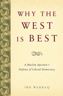 Why the West is Best : A Muslim Apostate's Defense of Liberal Democracy, Hardback Book